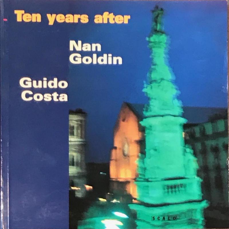 Ten years after / Nan Goldin ・Guido Costa