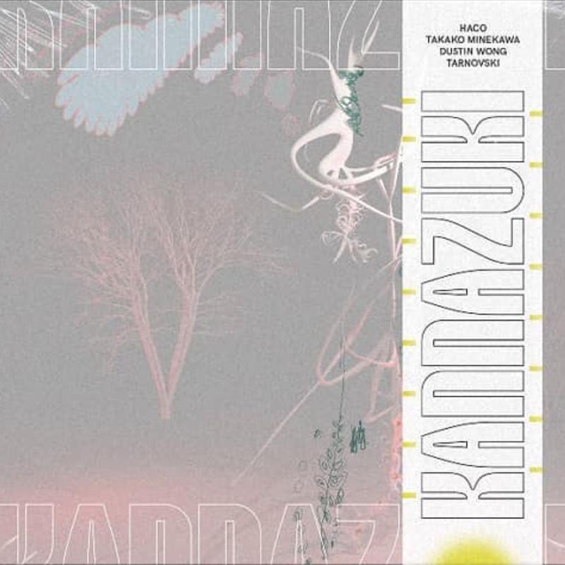Haco, Takako Minekawa, Dustin Wong, Tarnovski - Kannazuki (CD/EP/2019)