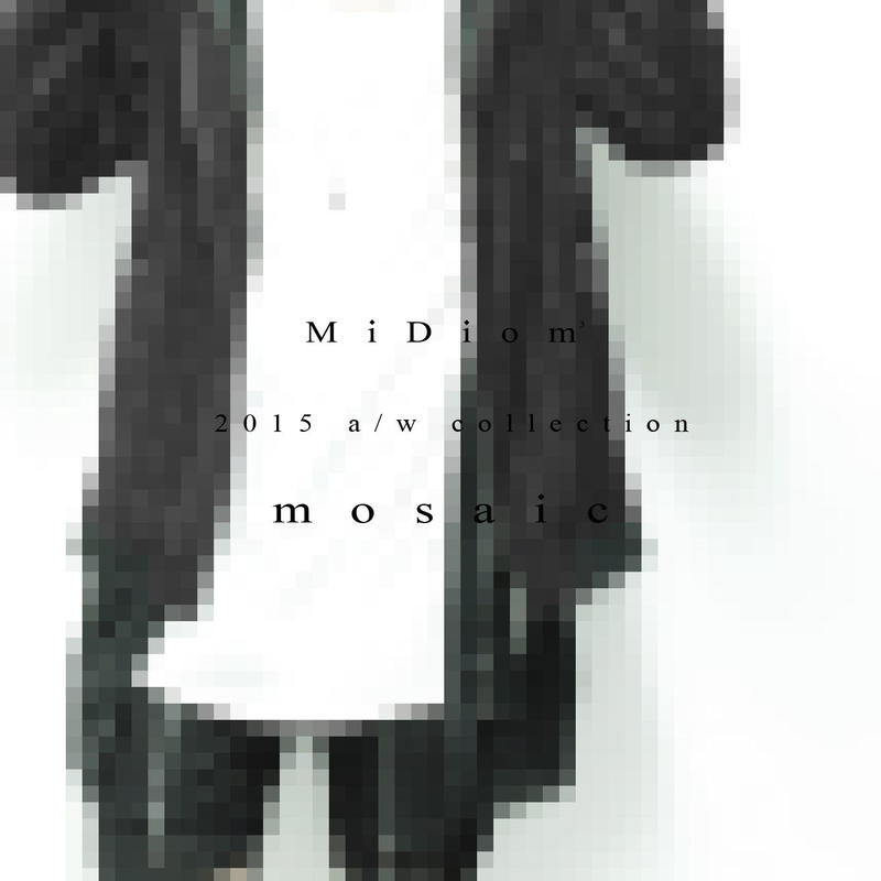 """【MiDiom 2015 A/W Collection """"mosaic""""】"""