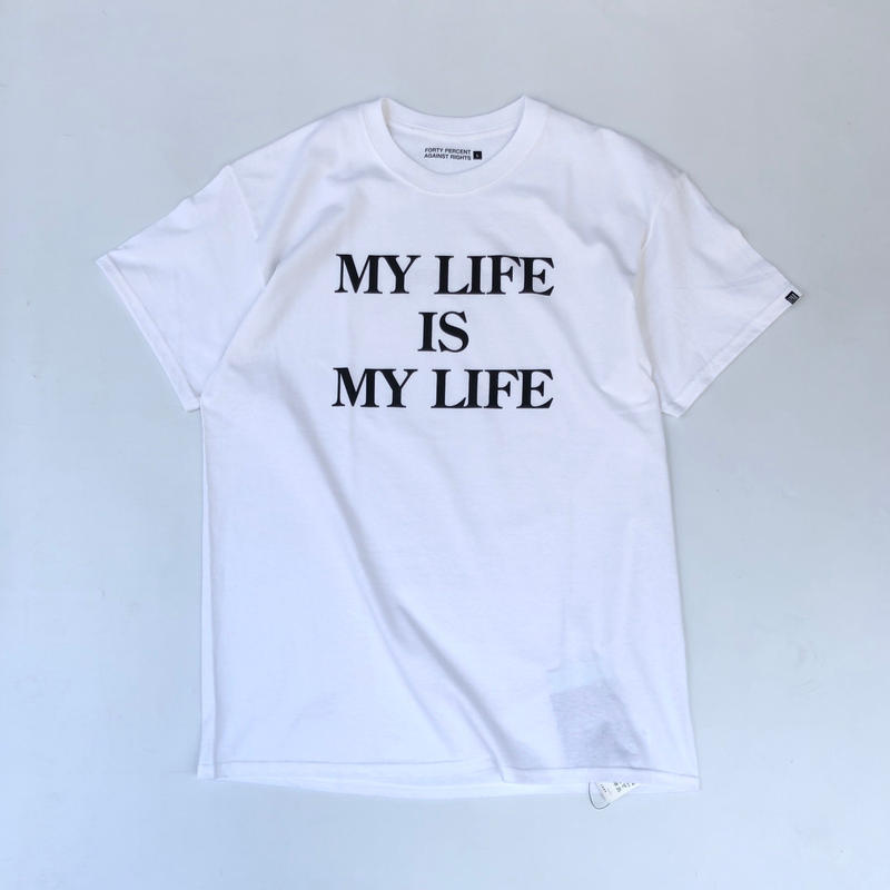 FORTY PERCENT AGAINST RIGHTS / MY LIFE SS T-SHIRT (white)