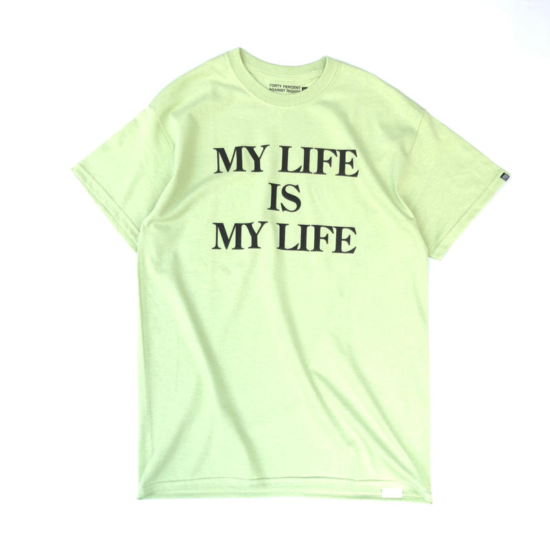 FORTY PERCENT AGAINST RIGHTS / MY LIFE SS T-SHIRT (green)