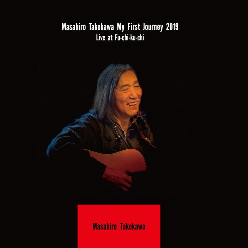 Masahiro Takekawa My First Journey 2019 Live at fu-chi-ku-chi
