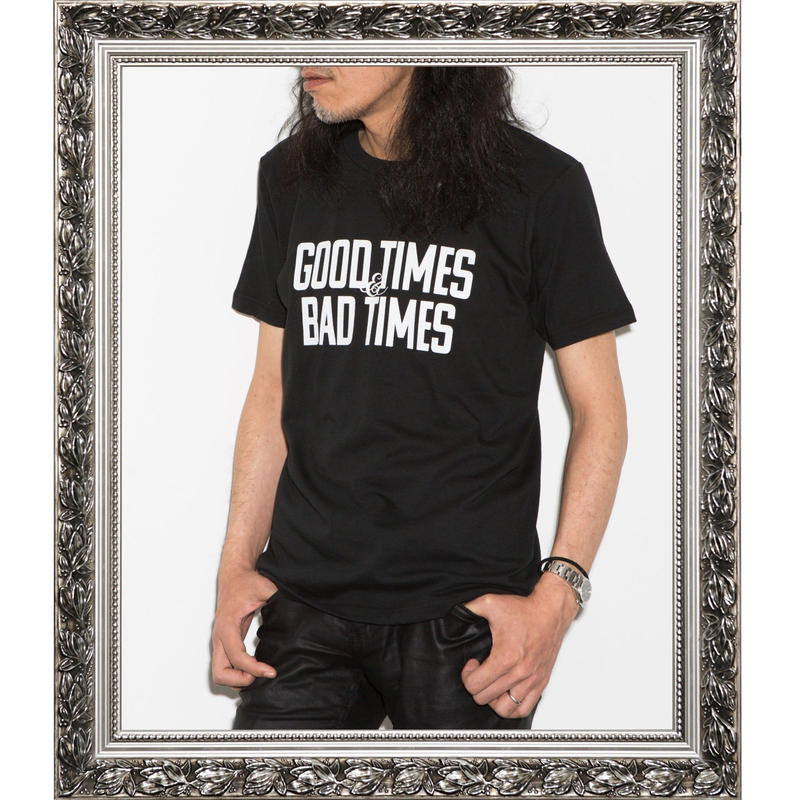 GOOD TIMES & BAD TIMES (BLACK)