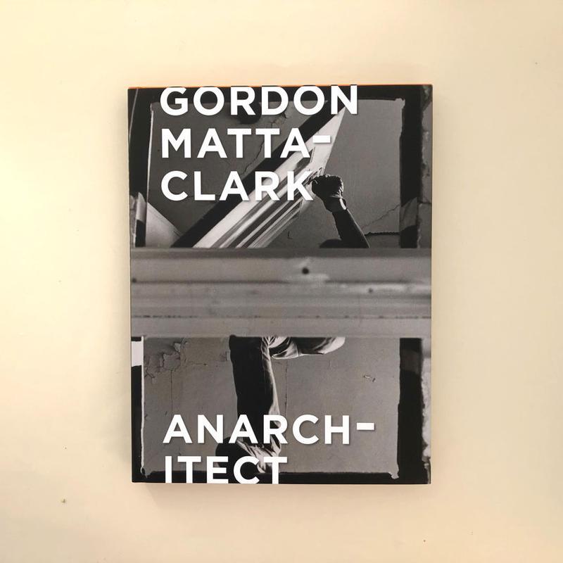 GORDON MATTA-CLARK ANARCHITECT