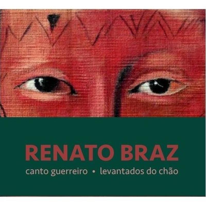 RENATO BRAZ / CANTO GUERREIRO, LEVANTADOS DO CHAO (CD)