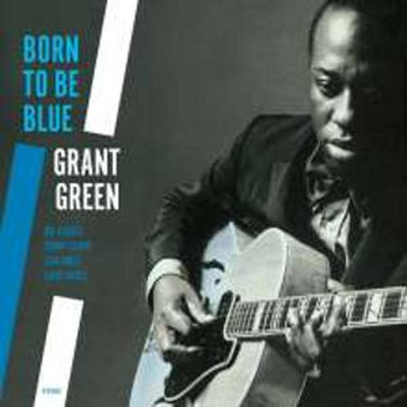GRANT GREEN / Born to Be Blue + 2 BONUS TRACKS (LP)180g