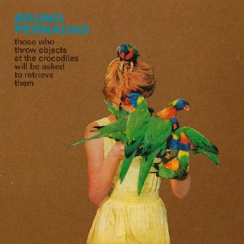 BRUNO PERNADAS / THOSE WHO THROW OBJECTS AT THE CROCODILES WILL BE ASKED TO RETRIEVE THEM (CD)