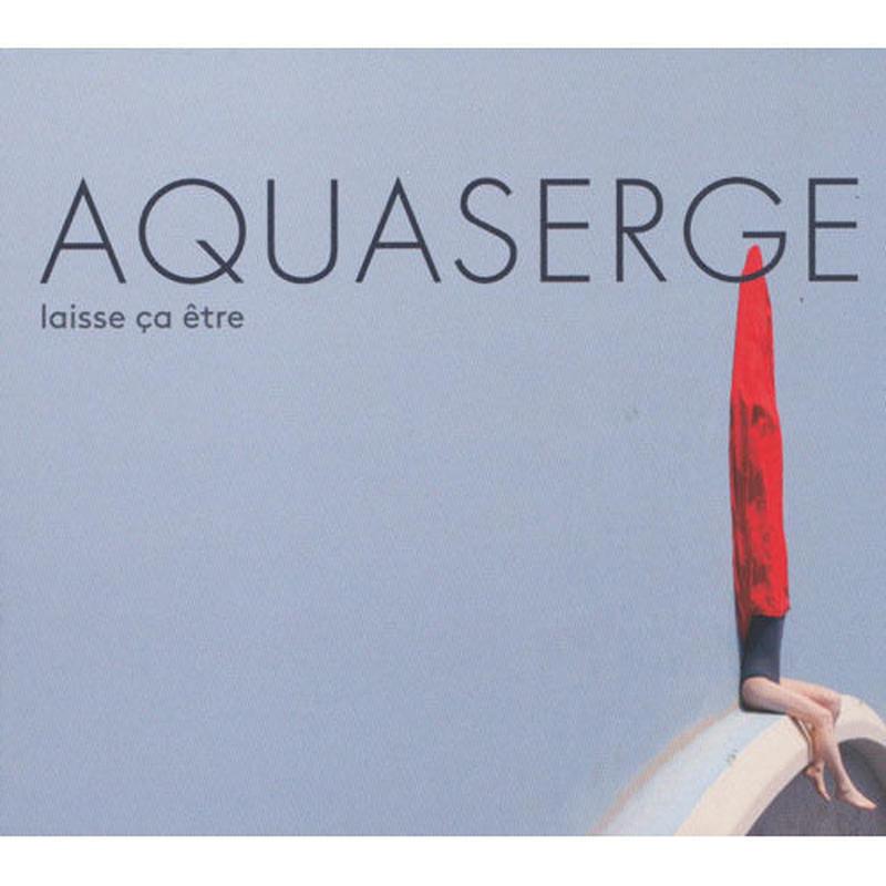 AQUASERGE /  Laisse Ca Etre (CD)