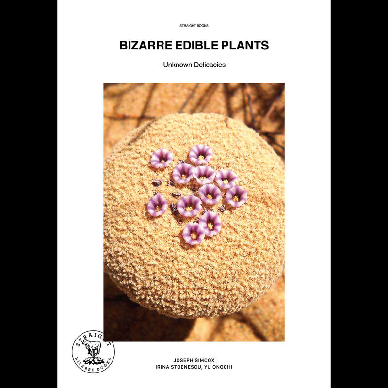 BIZARRE EDIBLE PLANTS -Unknown Delicacies-  / JOSEPH SIMCOX, IRINA STOENESCU, YU ONOCHI