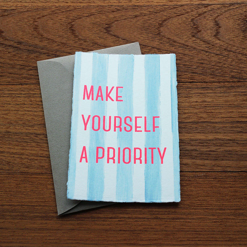 "Greeting Card ""Make yourself a priority"""