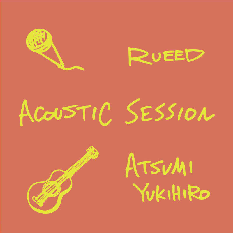 MAGNUM RECORDS「RUEED×ATSUMI YUKIHIRO / ACOUSTIC SESSION」