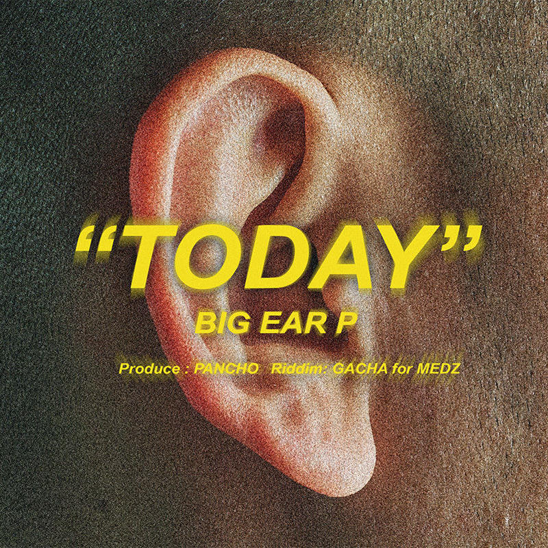 TODAY / BIG EAR P(WAV & MP3)Produce by PANCHO. RIDDIM by GACHA for MEDZ