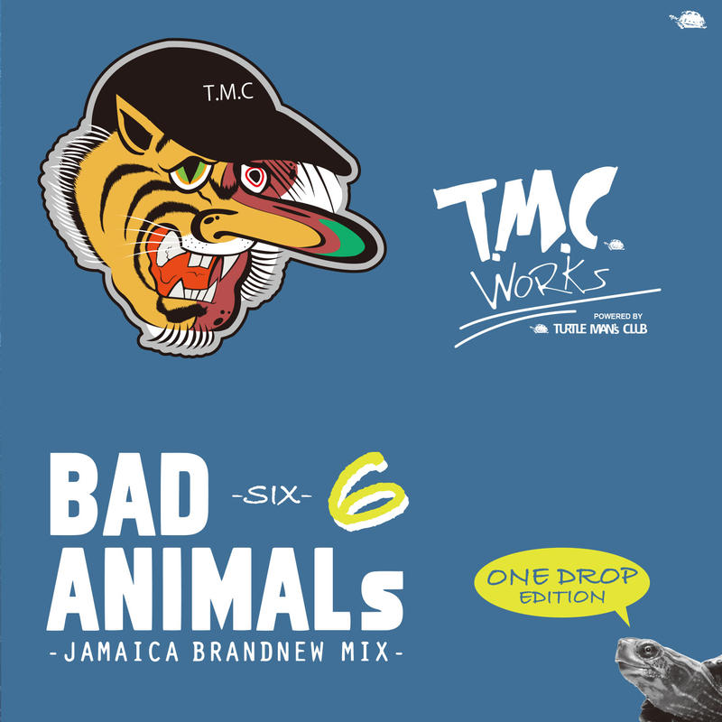 TURTLE MAN's  CLUB「BAD ANIMALS 6 -JAMAICA BRAND NEW MIX- ONE DROP EDITION 」