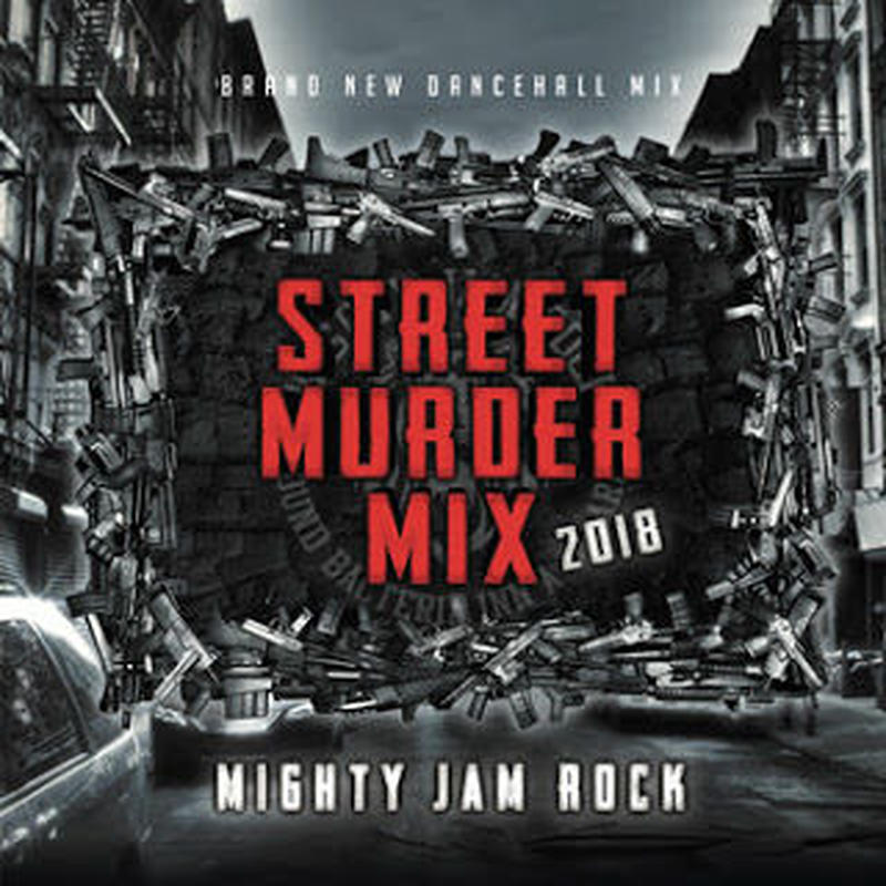 MIGHTY JAM ROCK「STREET MURDER MIX 2018 」