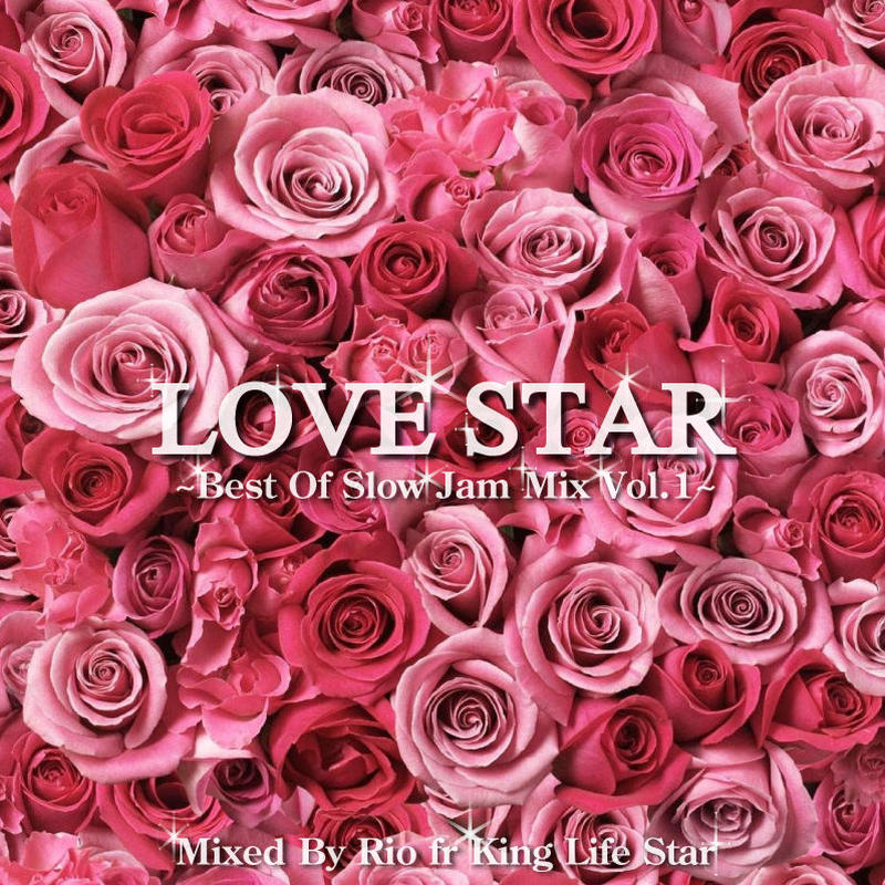 RIO[ KING LIFE STAR ]/ LOVE STAR ~ Best Of Slow Jam Mix Vol.1~