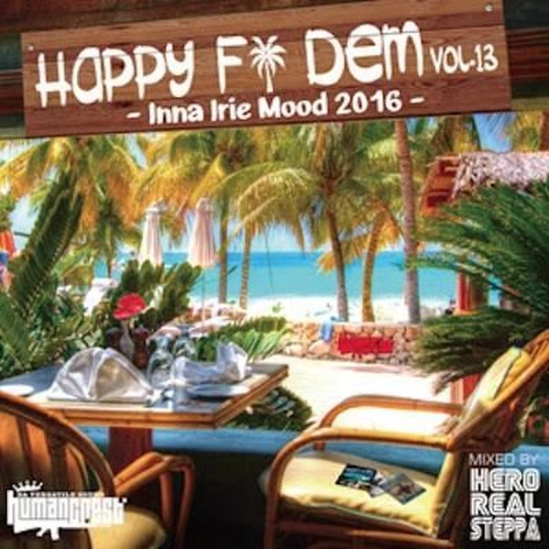 HUMAN CREST 「HAPPY FI DEM Vol.13 -Inna Irie Mood 2016- 」Mixed by HERO REAL STEPPA