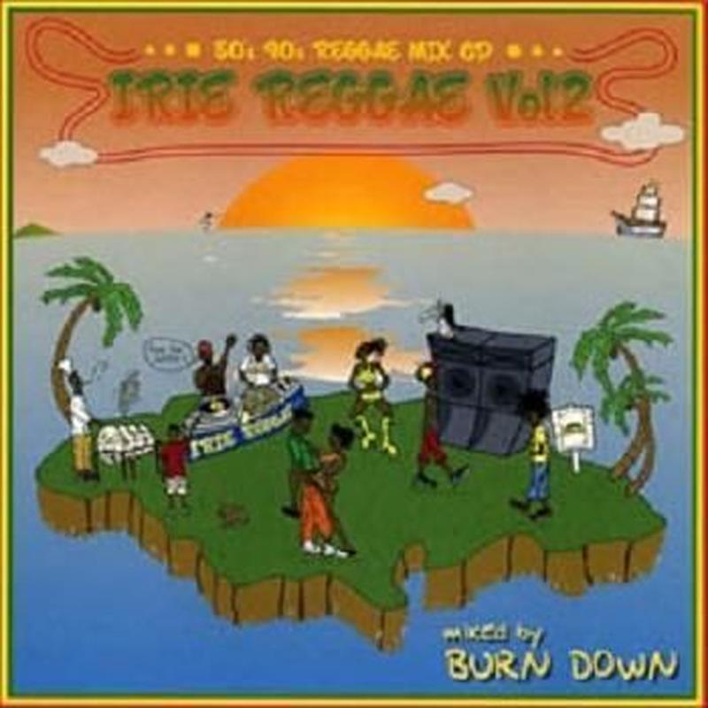 再入荷!BURN DOWN「IRIE REGGAE VOL.2 -80'S 90'S REGGAE MIX CD-」