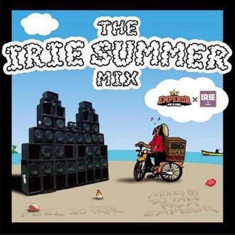 EMPEROR(DJ TAKU) 「THE IRIE SUMMER MIX 」IRIE LIFEスペシャルコラボ