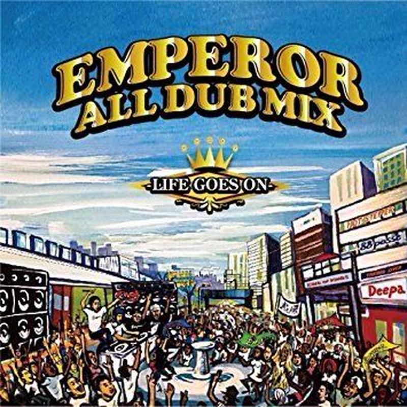 EMPEROR 「EMPEROR ALL DUB PLATE MIX -LIFE GOES ON-」