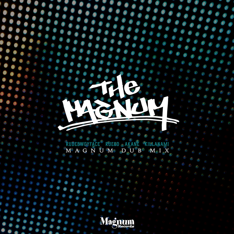 Rudebwoyface .Rueed .Akane .Killanami 「The Magnum (MAGNUM DUB MIX)」