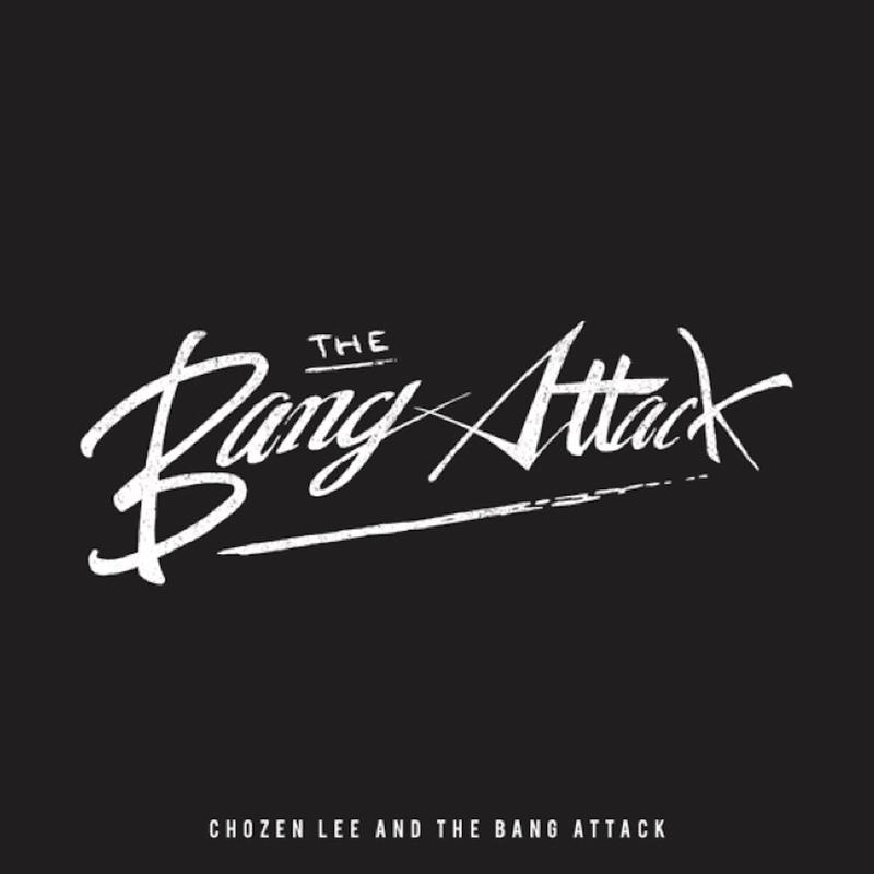 CHOZEN LEE and The Bang Attack 「THE ALBUM」