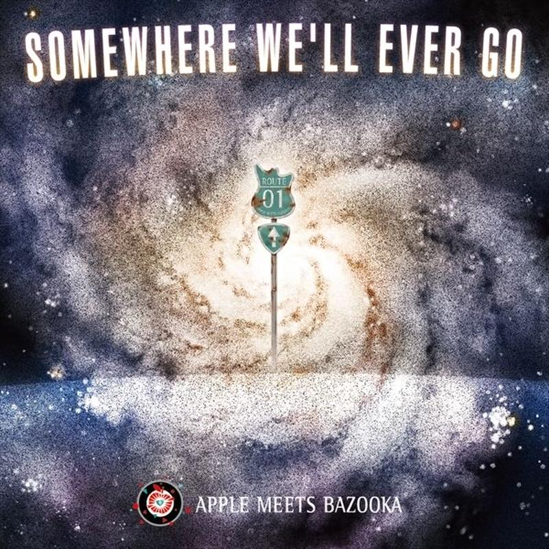 APPLE MEETS BAZOOKA - SOMEWHERE WE'LL EVER GO
