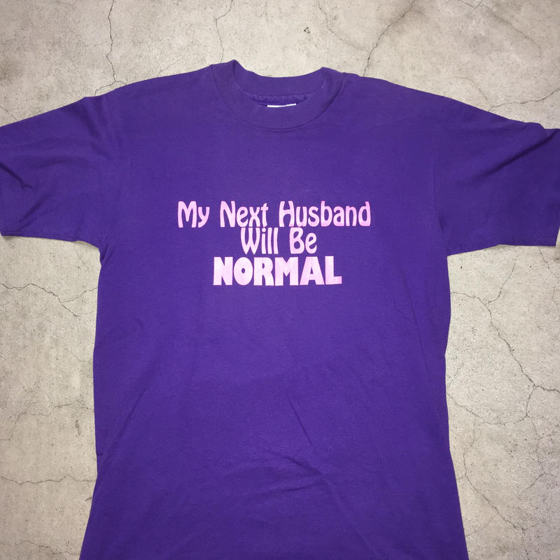 MY NEXT HUSBAND WILL BE NORMAL t shirt