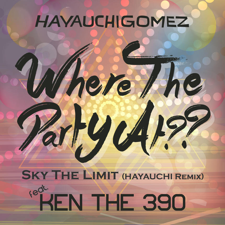 Where The Party At??-single- / HAYAUCHIGOMEZ feat. KEN THE 390