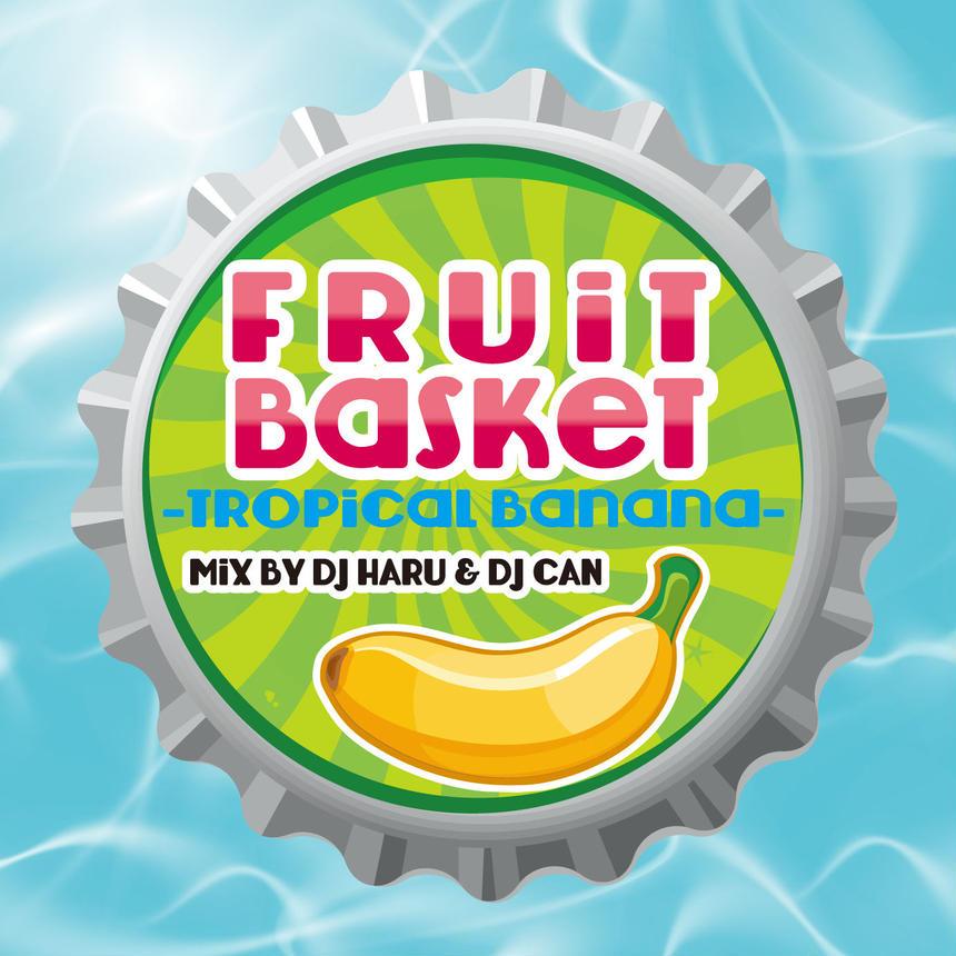 Fruit Basket -Tropical Banana- mix by DJ HARU & DJ CAN