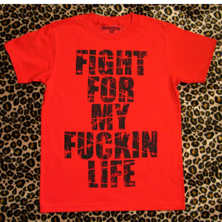 FIGHT FOR MY FUCKIN LIFE (RED)