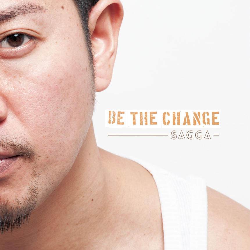 SAGGA / BE THE CHANGE (2016/4/13)