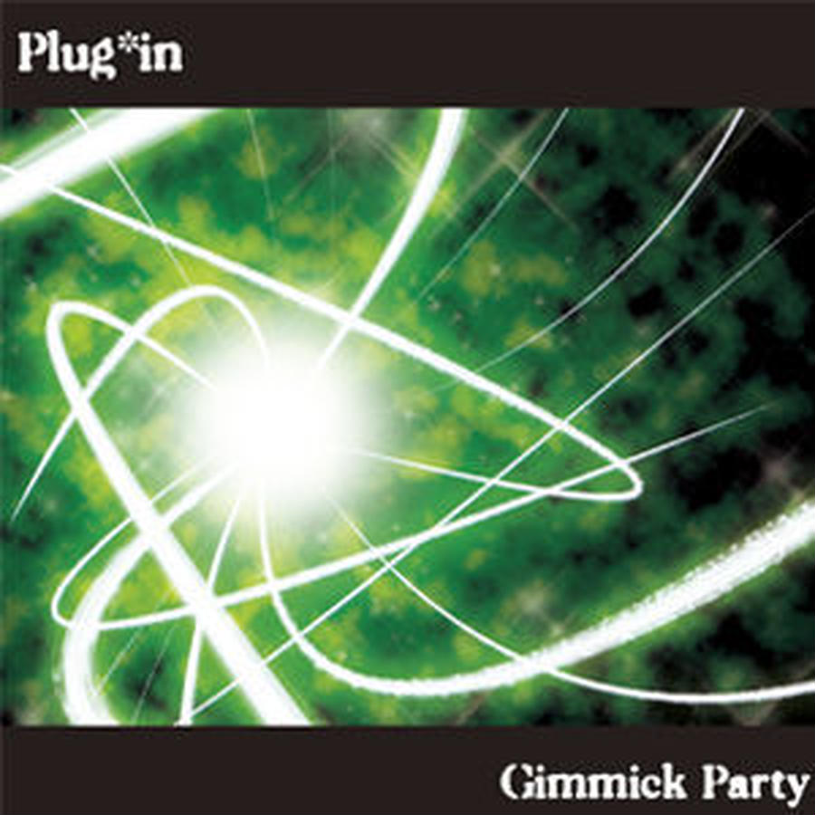 Gimmick Party / Plug*in
