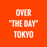 OVER THE DAY TOKYO