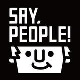 SAY,PEOPLE!