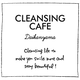 CLEANSING CAFE
