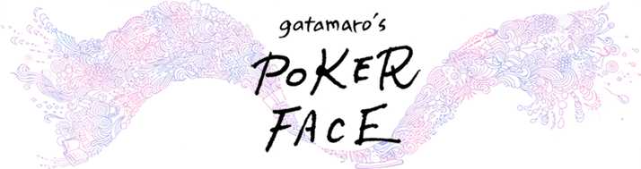 gatamaro's POKER FACE