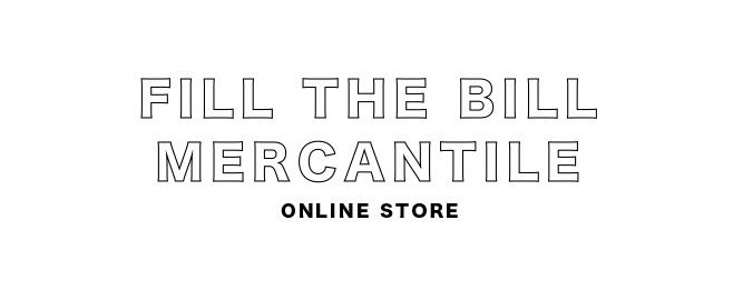 FILL THE BILL MERCANTILE