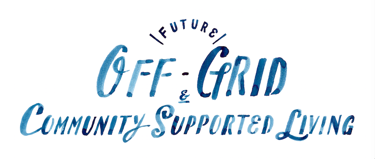 OFF-GRID &COMMUNITY SUPPORTED LIVING
