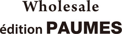 Wholesale | édition PAUMES
